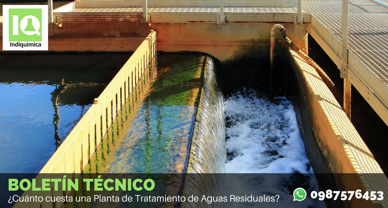 ¿Cuánto cuesta una Planta de Tratamiento de Aguas Residuales?